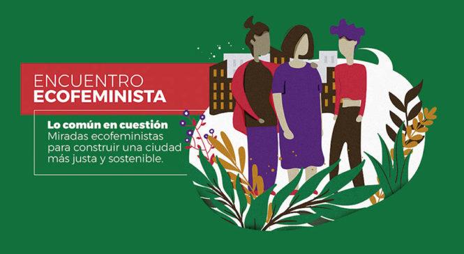 """Se viene el encuentro ecofeminista """"Lo común en cuestión"""""""