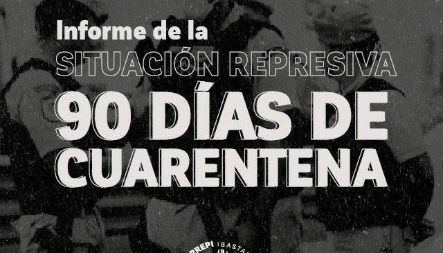 Informe de la situación represiva a 90 días de cuarentena