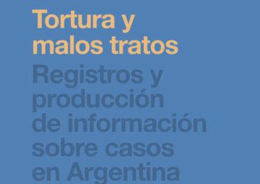 Tortura y malos tratos. Registros y producción de información sobre casos en Argentina