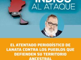 El atentado periodístico de Lanata contra los pueblos que defienden su territorio ancestral